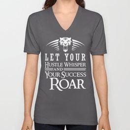 Let Your Hustle Whisper And Your Success Roar Unisex V-Neck