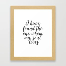song of solomon, i have found the whom my soul loves,love quote,love sign,bible verse,scripture art Framed Art Print