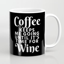 Coffee Keeps Me Going Until It's Time For Wine (Black & White) Coffee Mug