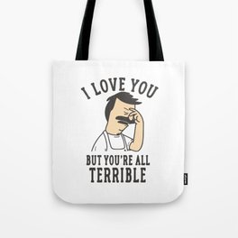 Bob's Burgers I Love You But You're All Terrible Tote Bag