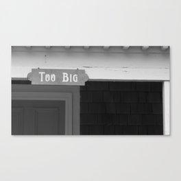 Too Big Canvas Print