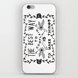 The Best Way To Complain Is To Make Things iPhone Skin