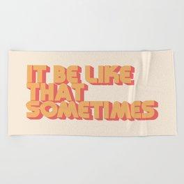 """It be like that sometimes"" Beach Towel"