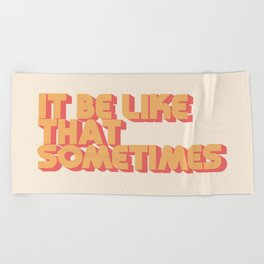 """It be like that sometimes"" Beach Towel"