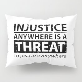 Injustice Anywhere Is A Threat To Justice Everywhere Pillow Sham