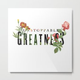 Unstoppable Greatness Metal Print