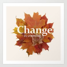Change is coming Art Print