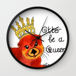 Otter be a queen Wall Clock