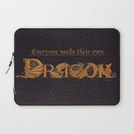 Everyone Needs Their Own Dragon Laptop Sleeve