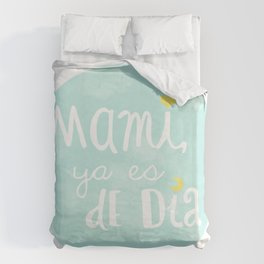 Mami, ya es de día Duvet Cover