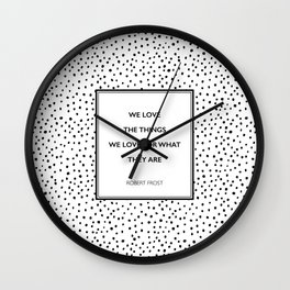 Robert Frost - We Love the Things We Love - Poem Wall Clock
