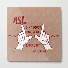ASL Most Beautiful Language Metal Print