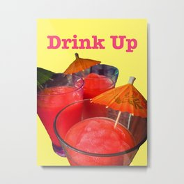 Drink Up Metal Print