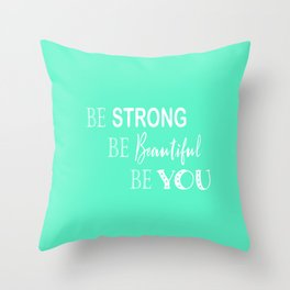 Be Strong, Be Beautiful, Be You - Mint Green and White Throw Pillow