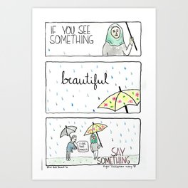 If you see something (beautiful) Art Print