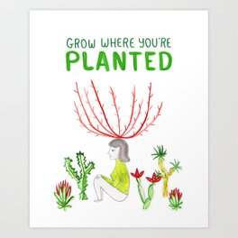 Grow Where You're Planted Art Print