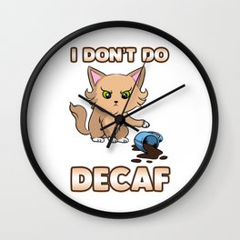 Cute & Funny I Don't Do Decaf Adorable Kitten Wall Clock