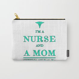 Nurse And Mom - Nothing Scares Me - Mothers Day Graduation Gift Carry-All Pouch