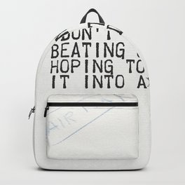 """Don't spend time beating on a wall, hoping to transform it into a door. """" Backpack"""