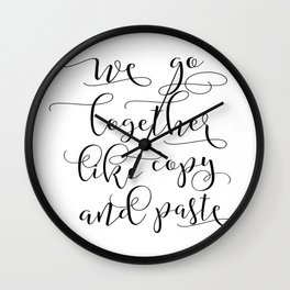 LOVE SIGN, We Go Together Like Copy And Paste,Love Art,Love Gift Idea,Darling Gift,Love You More Wall Clock
