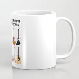 You Can Never Have Too Many Guitars! Coffee Mug