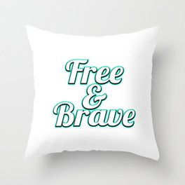 """Freedom? Have Bravery? A cool t-shirt design tat says """"Free and Brave"""" Fearless No Fear Brave Person Throw Pillow"""