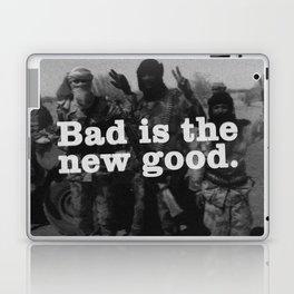 Bad is the new Good .  Laptop & iPad Skin