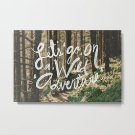 Let's Go on a Wild Adventure Metal Print