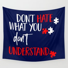 Don't Hate What You Don't Understand Tolerance Day Shirt Wall Tapestry