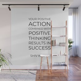 Your positive action combined with positive thinking results in success Wall Mural