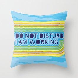Do not disturb I am working Throw Pillow