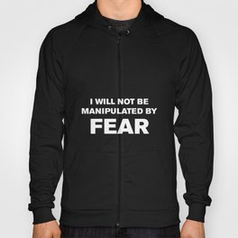 I Will Not Be Manipulated By Fear Hoody