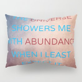 The Universe Showers Me With Abundance When I Least Expect It Pillow Sham