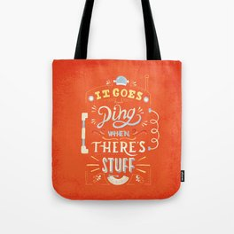 It goes -ding- when there's stuff! Tote Bag