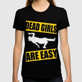 "Funny yet sensible tee design made perfectly for the gang! ""Dead Girls Are Easy"" tee design. T-shirt"