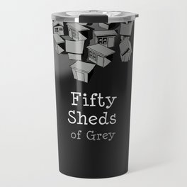 50 Sheds of Grey Travel Mug