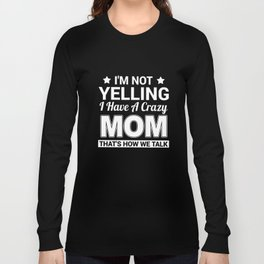 I am not yelling I have a crazy mom thats how we talk daughter t-shirts Long Sleeve T-shirt
