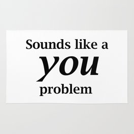 Sounds Like A You Problem - white background Rug