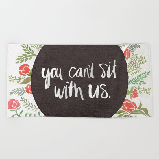 You Can't Sit With Us Beach Towel