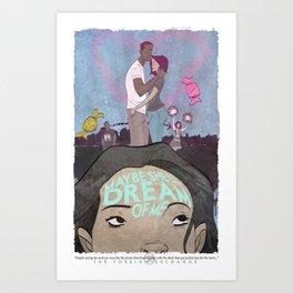 """""""Maybe She'll Dream Of Me""""  Art Print"""