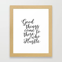 "Inspirational Quote ""Good Things Come To Those Who Hustle"" Hustle Quote Print Typography Print Quote Framed Art Print"