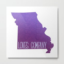 Missery Loves Company Metal Print