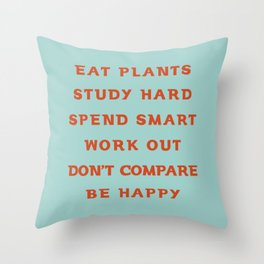 Eat plants, study hard, spend smart, work out, don't compare, be happy Throw Pillow