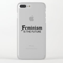 Feminism is the future Clear iPhone Case