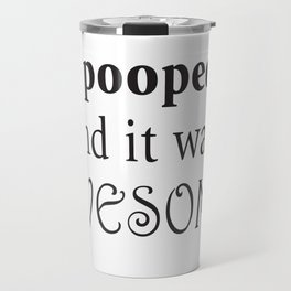 I pooped and it was awesome. Travel Mug
