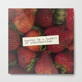 heaven is a basket of strawberries Metal Print