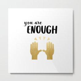 You  are enough // Tara Metal Print