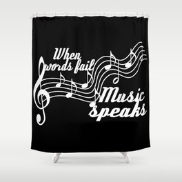 When words fail music speaks Shower Curtain