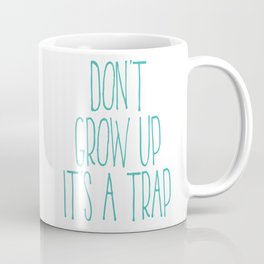 Don't Grow Up It's A Trap, Kids Room Decor, Baby Room Wall Art, Gift For Kid Coffee Mug