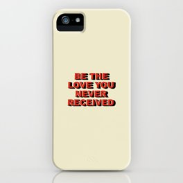 Be the love you never received iPhone Case